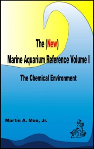 The (New) Marine Aquarium Handbook, Volume 1: The Chemical Environment - by Martin A. Moe, Jr.