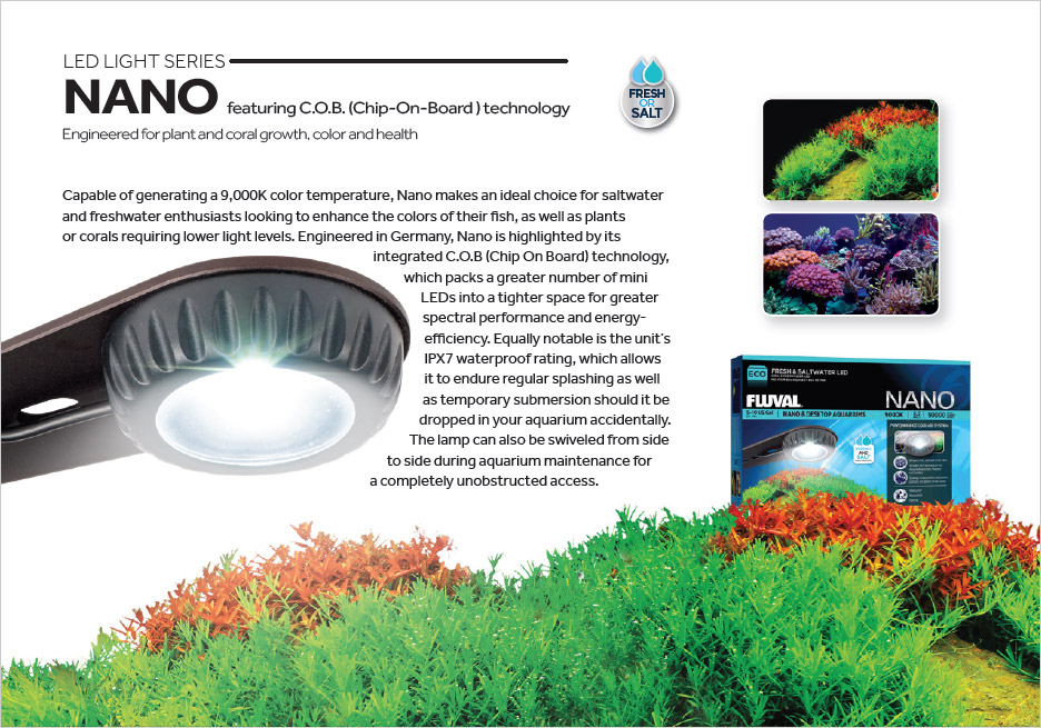 NANO is designed primarily for color enhancement, and is also suitable for plants and corals with lower light requirements.