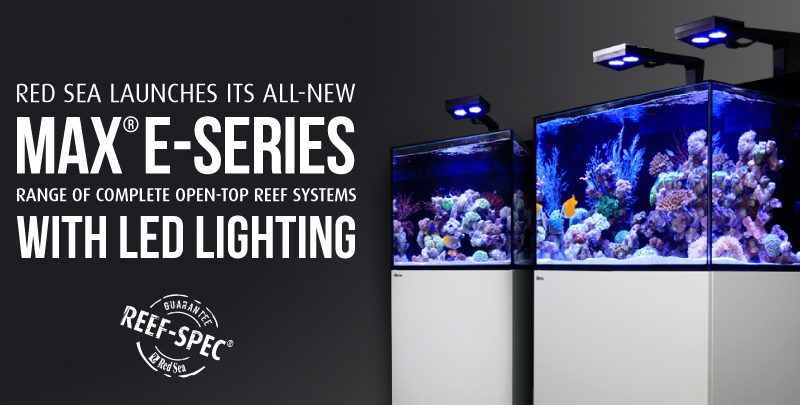Red Sea launches its all-new MAX® E- Series range of complete open-top Reef Systems with LED lighting