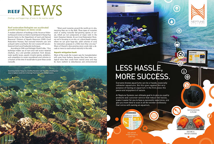 Reef News kicks off with expanded coverage of Hawaii's new Coral Restoration Nursery. Additional stories include the announcement of a long-awaited captive-bred fish making its industry debut, gene exchange in aquariums, and aquariums as relaxants.  Want to learn more? Dive into the latest issue!