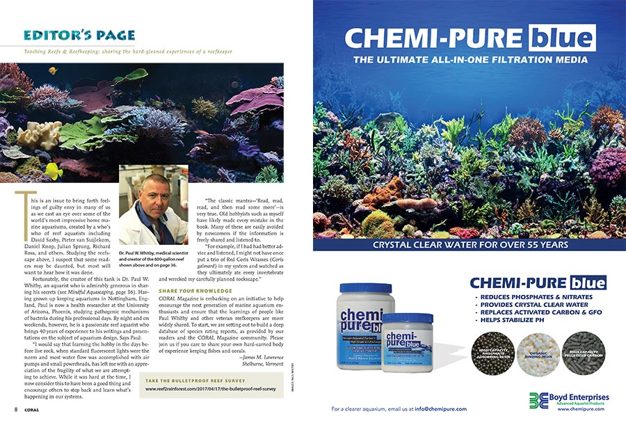 CORAL Publisher and Editor-In-Chief James Lawrence introduces our aquascaping issue and invites readers to participate in the Bulletproof Reef Fish survey. Take the survey now!