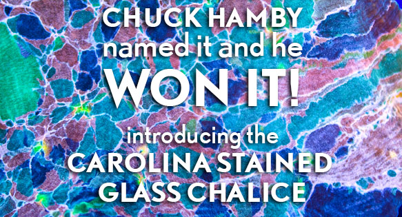 Chuck Hamby named it and he won it! Introducing the Carolina Stained Glass Chalice.