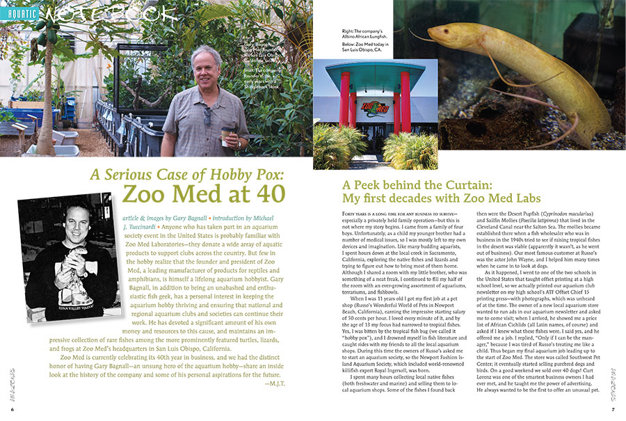 """Zoo Med is currently celebrating its 40th year in business, and we had the distinct honor of having Gary Bagnall—an unsung hero of the aquarium hobby—share an inside look at the history of the company and some of his personal aspirations for the future."" —Michael J. Tuccinardi. Read this article online in a special excerpt from this issue."