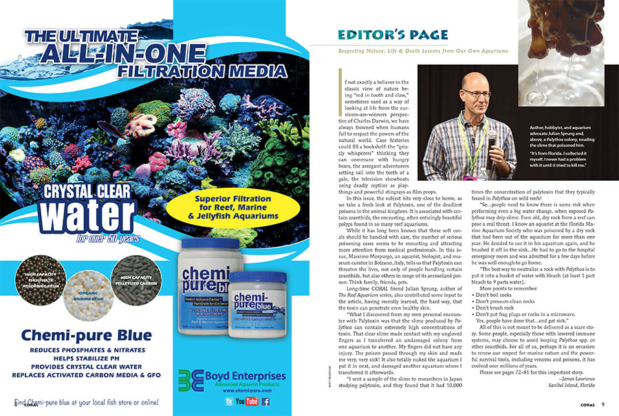 """In this issue..."" writes CORAL publisher James Lawrence, ""...we take a fresh look at Palytoxin, one of the deadliest poisons in the animal kingdom."" Veteran aquarist Julian Sprung reveals that even the most healthy among us are not immune..."