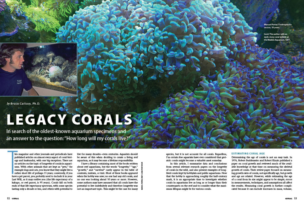 "Dr. Bruce Carlson has been in search of the oldest-known aquarium specimens and an answer to the question: ""How long will my corals live?"" Find out in ""Legacy Corals""."