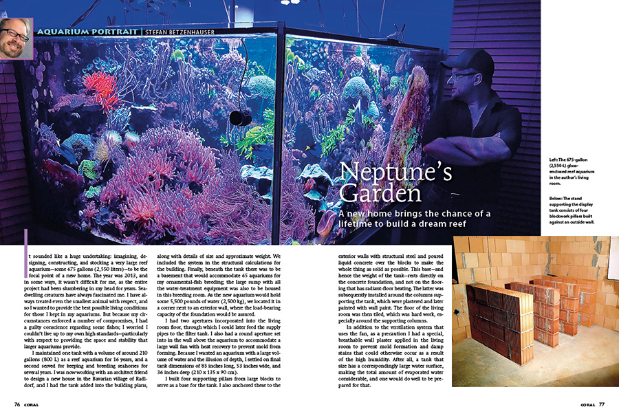 A new home brings the chance of a lifetime to build a dream reef; watch the creation of Stefan Betzenhauser come to life in Neptune's Garden, our Aquarium Portrait. Bonus: watch a video of this reef aquarium when we briefly featured it online in 2020!
